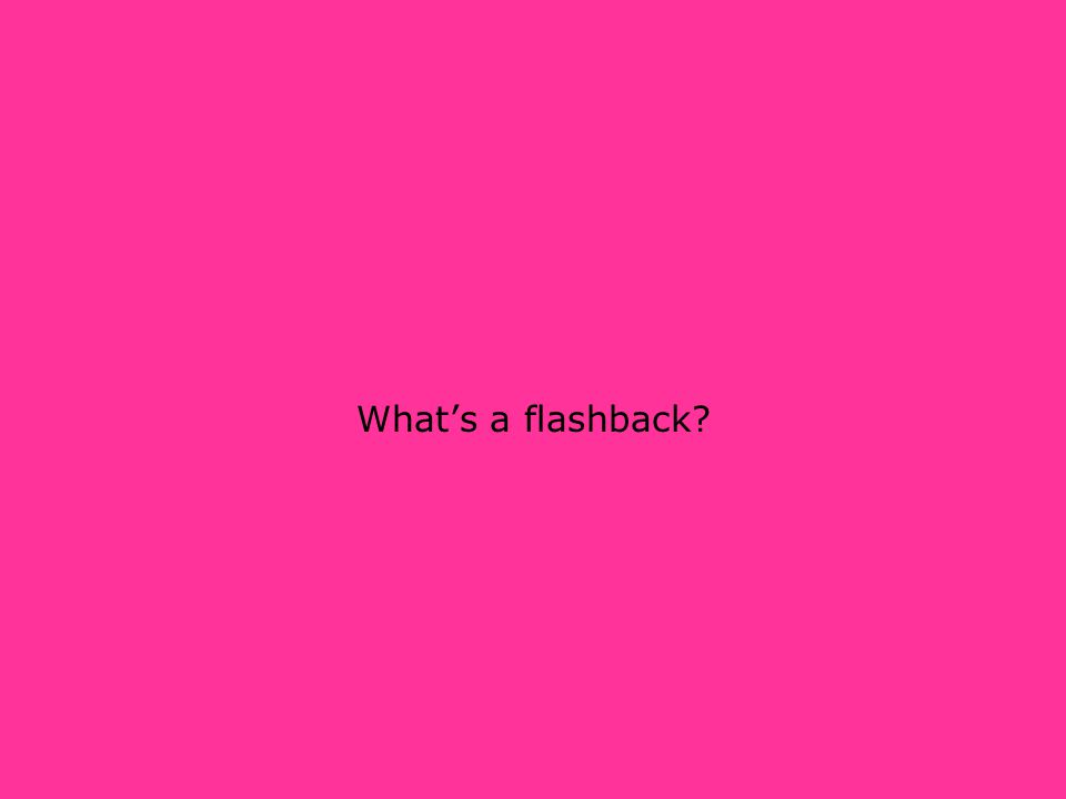 What's a flashback?