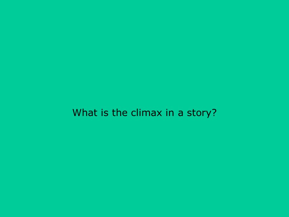 What is the climax in a story