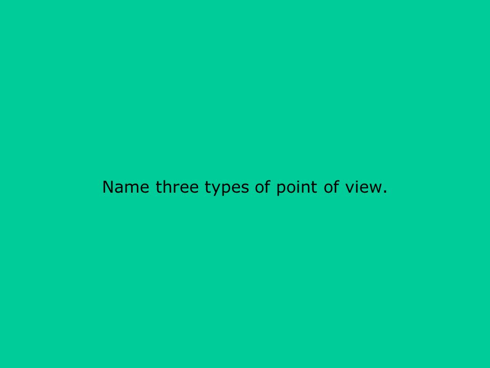 Name three types of point of view.