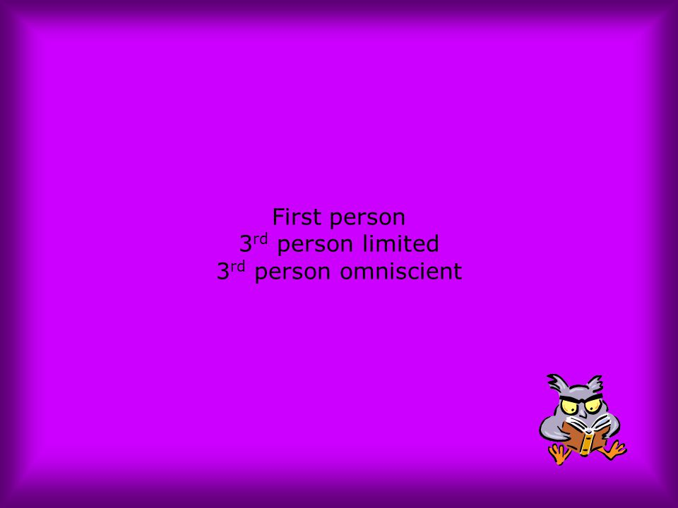 First person 3 rd person limited 3 rd person omniscient