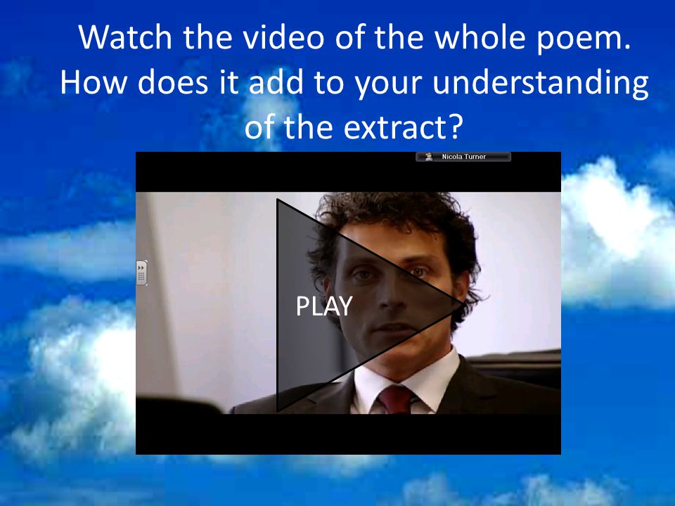 Watch the video of the whole poem. How does it add to your understanding of the extract