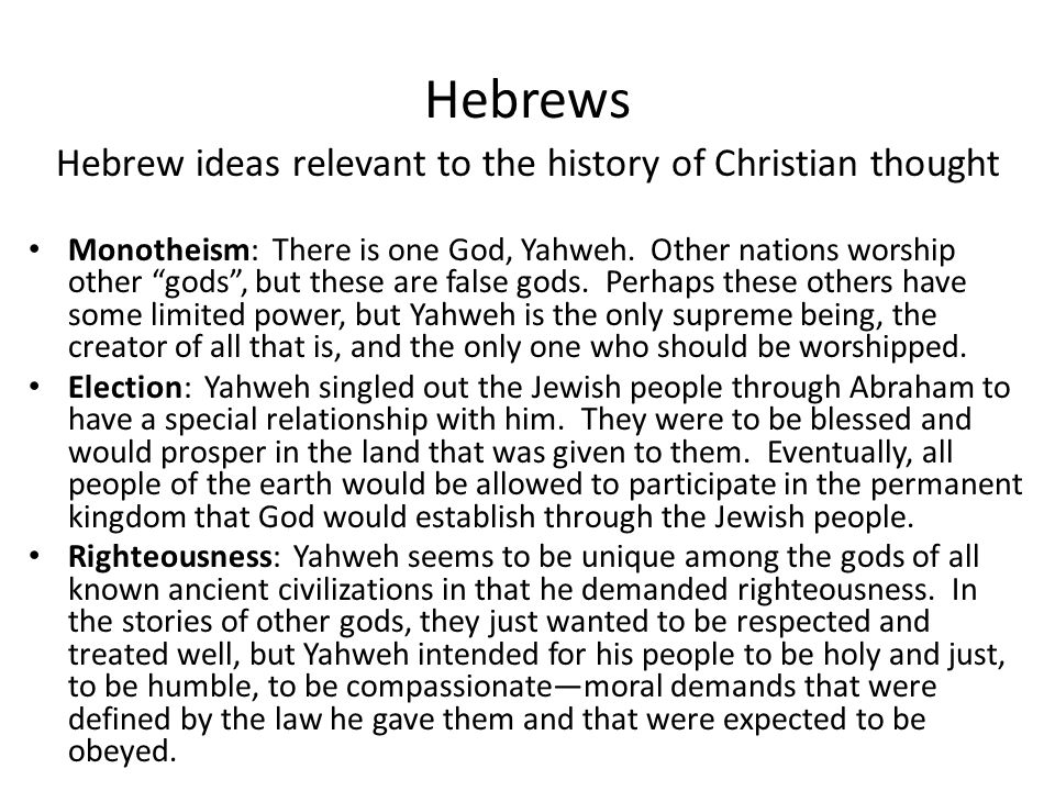 "Hebrews Hebrew ideas relevant to the history of Christian thought Monotheism: There is one God, Yahweh. Other nations worship other ""gods"", but these"
