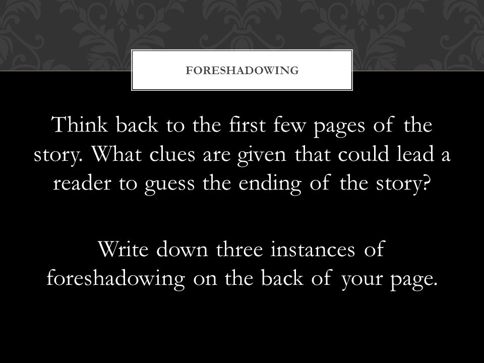 FORESHADOWING Think back to the first few pages of the story. What clues are given that could lead a reader to guess the ending of the story? Write do
