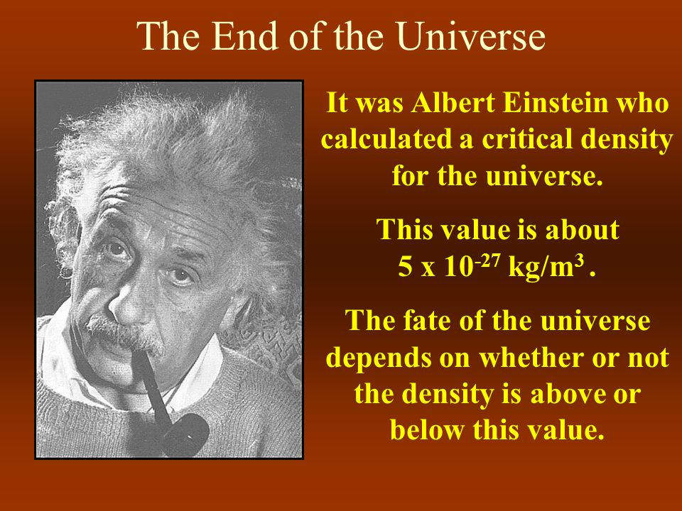 The End of the Universe There are three possible futures for our universe.