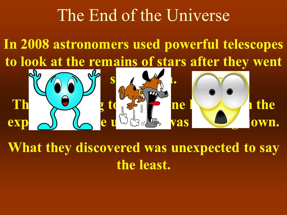 The End of the Universe Currently scientists have determined the density of the universe to be less than 5 x 10 -27 kg/m 3.