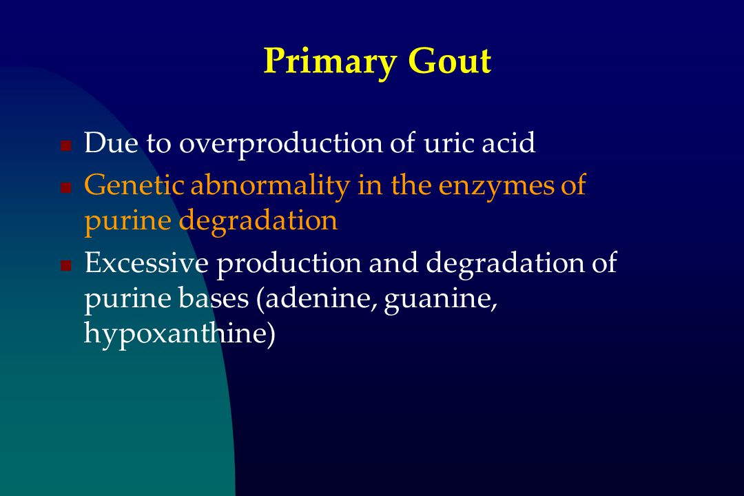 Primary Gout Due to overproduction of uric acid Genetic abnormality in the enzymes of purine degradation Excessive production and degradation of purin