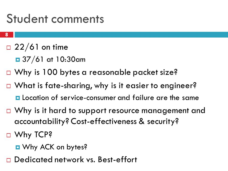 Student comments 8  22/61 on time  37/61 at 10:30am  Why is 100 bytes a reasonable packet size.