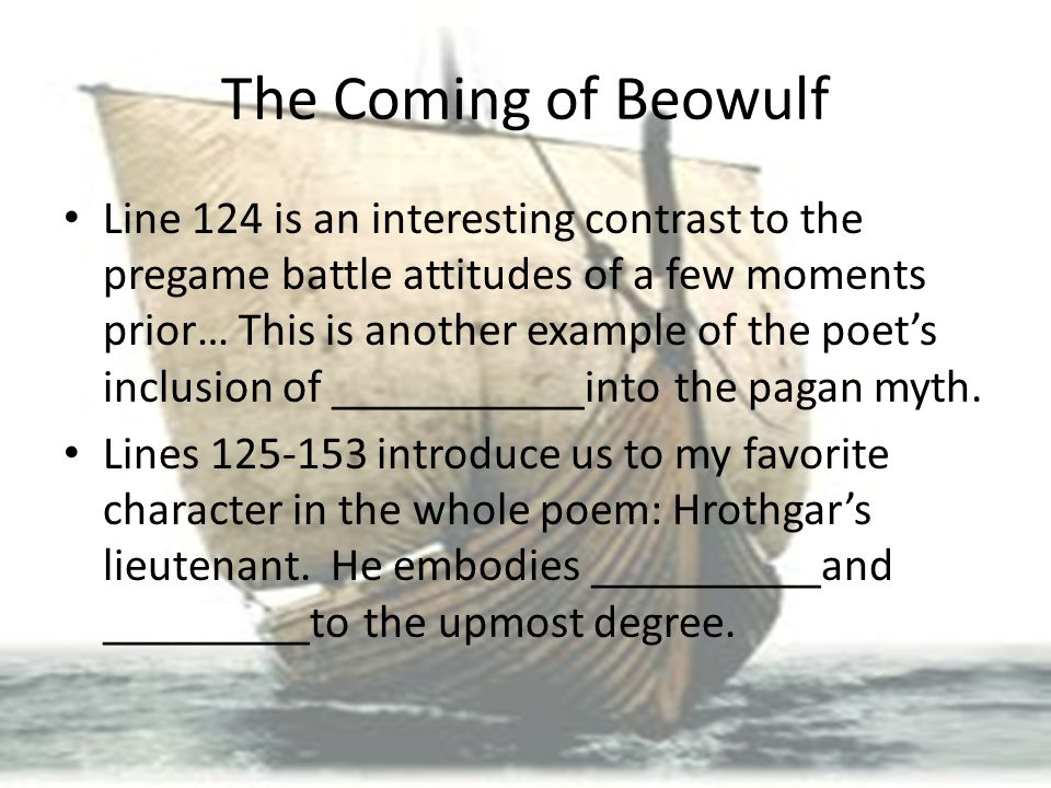 The Coming of Beowulf Line 124 is an interesting contrast to the pregame battle attitudes of a few moments prior… This is another example of the poet'