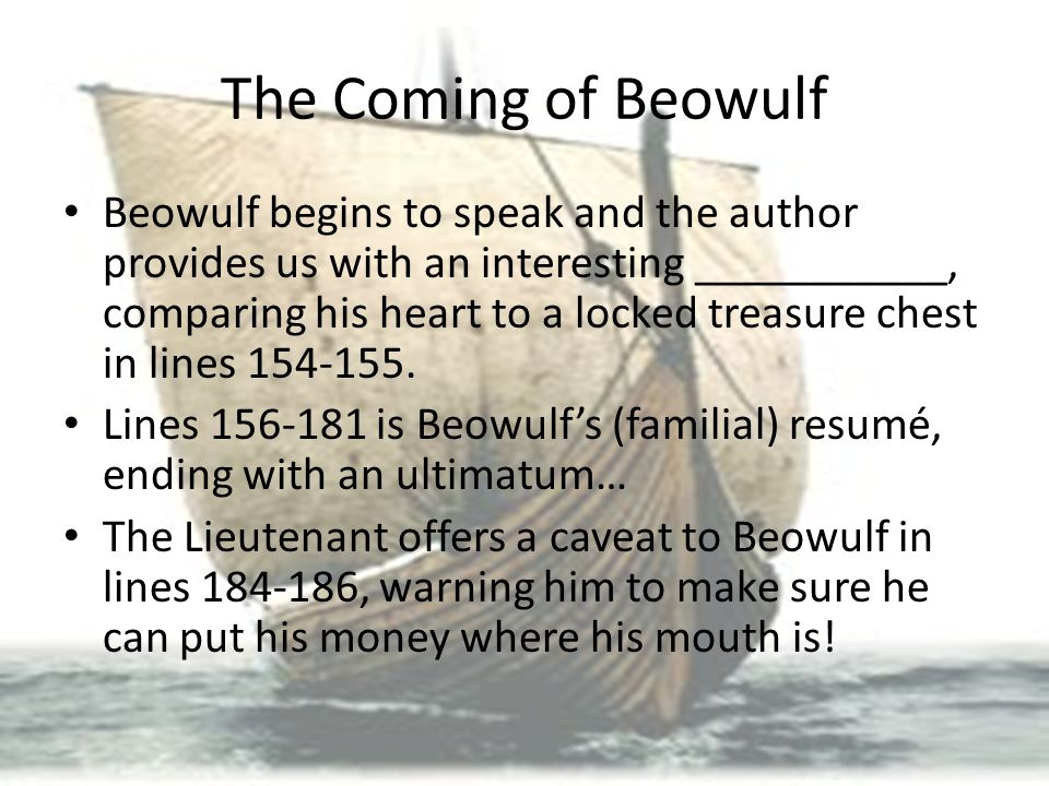 The Coming of Beowulf Beowulf begins to speak and the author provides us with an interesting ___________, comparing his heart to a locked treasure che