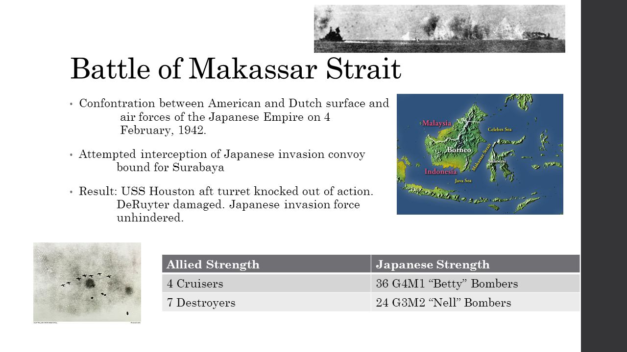 Battle of Makassar Strait Confontration between American and Dutch surface and air forces of the Japanese Empire on 4 February, 1942.