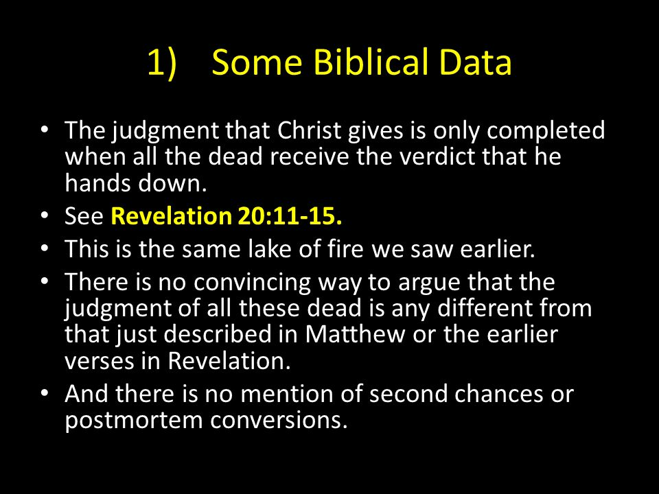 1)Some Biblical Data The judgment that Christ gives is only completed when all the dead receive the verdict that he hands down.