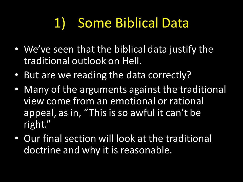 1)Some Biblical Data We've seen that the biblical data justify the traditional outlook on Hell.