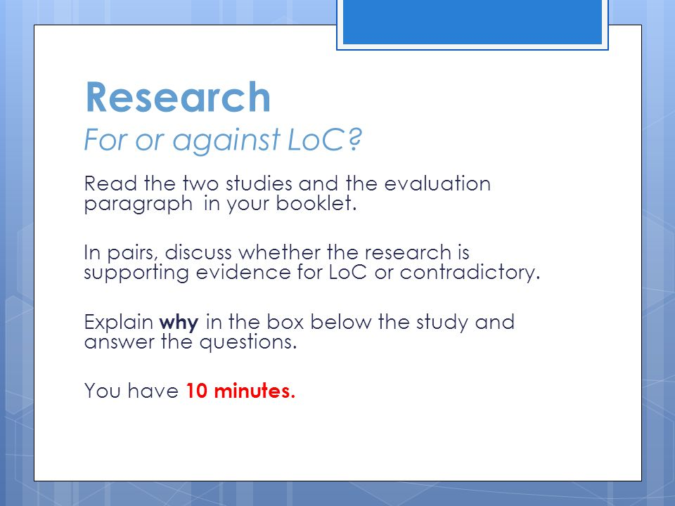 Research For or against LoC. Read the two studies and the evaluation paragraph in your booklet.