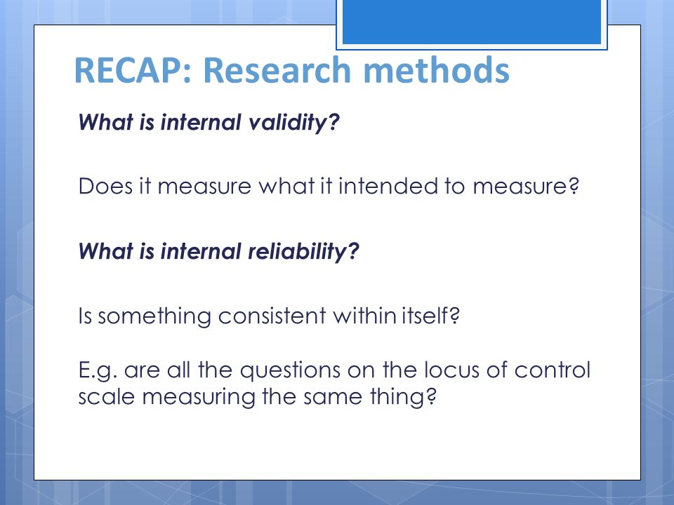 RECAP: Research methods What is internal validity.
