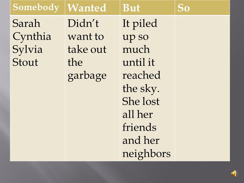Somebody WantedButSo Sarah Cynthia Sylvia Stout Didn't want to take out the garbage