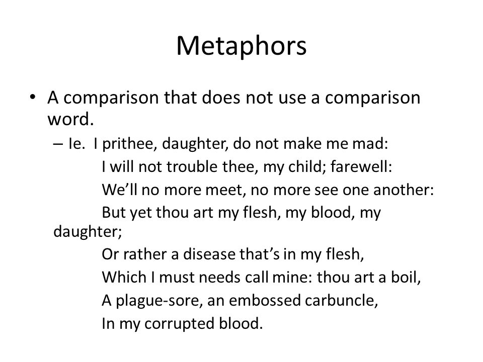 Metaphors A comparison that does not use a comparison word.