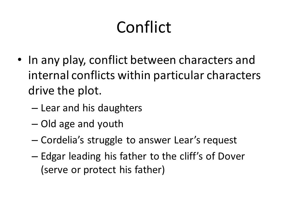 Conflict In any play, conflict between characters and internal conflicts within particular characters drive the plot.