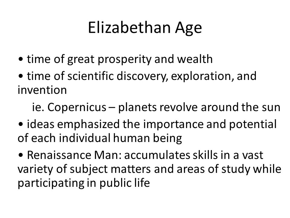 Elizabethan Age time of great prosperity and wealth time of scientific discovery, exploration, and invention ie.