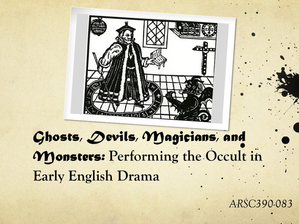 Ghosts, Devils, Magicians, and Monsters: Performing the Occult in Early English Drama ARSC390-083