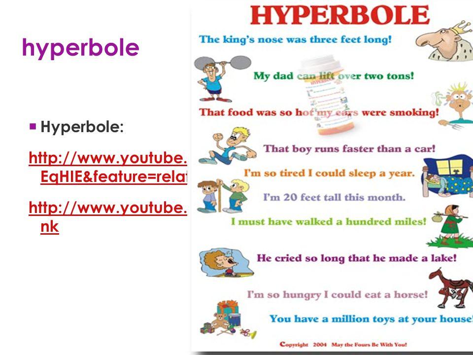 hyperbole  Hyperbole: http://www.youtube.com/watch?v=EAt36- EqHIE&feature=related http://www.youtube.com/watch?v=BjJbuwwlk nk