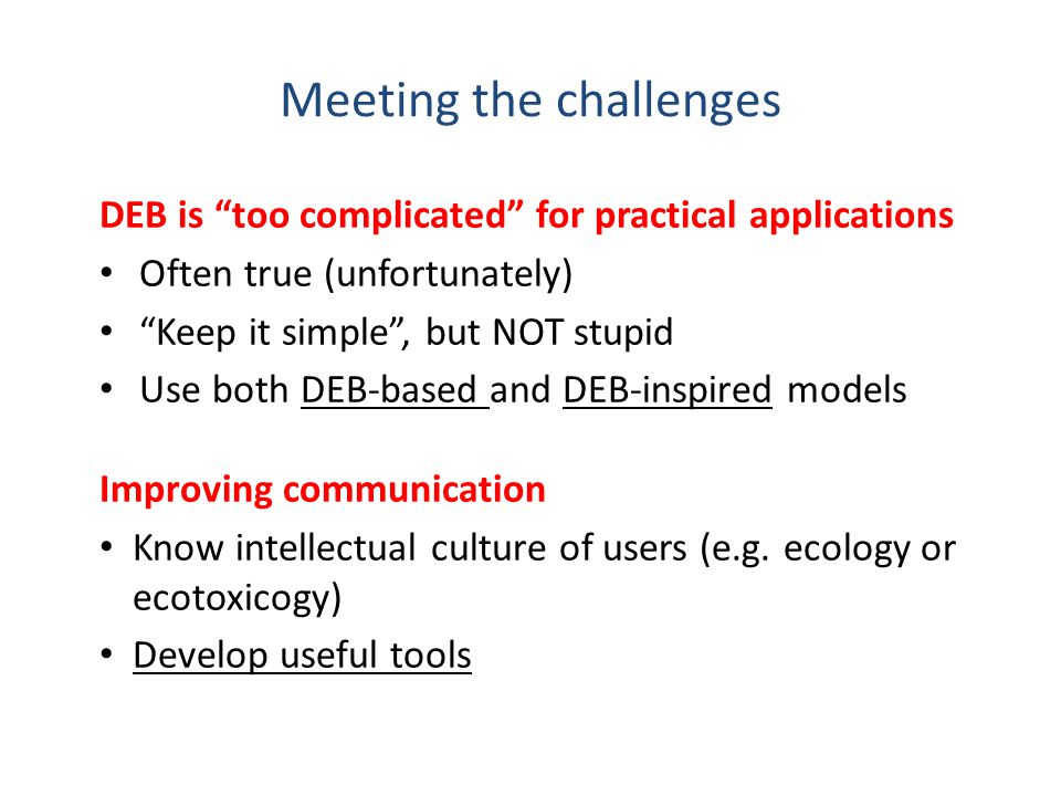"Meeting the challenges DEB is ""too complicated"" for practical applications Often true (unfortunately) ""Keep it simple"", but NOT stupid Use both DEB-ba"