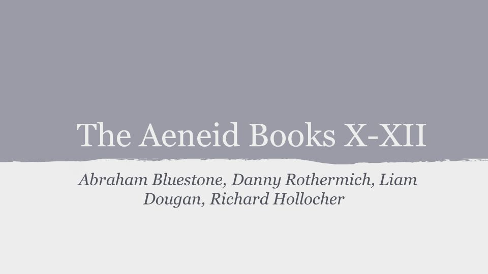 The Aeneid Books X-XII Abraham Bluestone, Danny Rothermich, Liam Dougan, Richard Hollocher