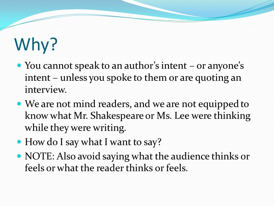 Why? You cannot speak to an author's intent – or anyone's intent – unless you spoke to them or are quoting an interview. We are not mind readers, and