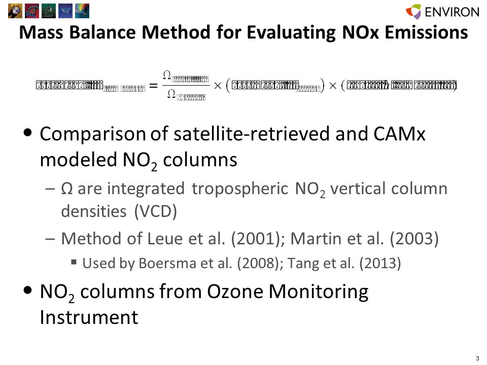 Necessary Conditions for Mass Balance Method to Provide Constraints on NOx Emissions Model must accurately simulate formation, transport and fate of NO 2 and its reservoir species –Meteorology, chemistry, boundary conditions –Largest uncertainty should be in the emission inventory Satellite column NO 2 retrieval must have error smaller than the perturbation in the NO 2 columns caused by the uncertainty in the emission inventory 4