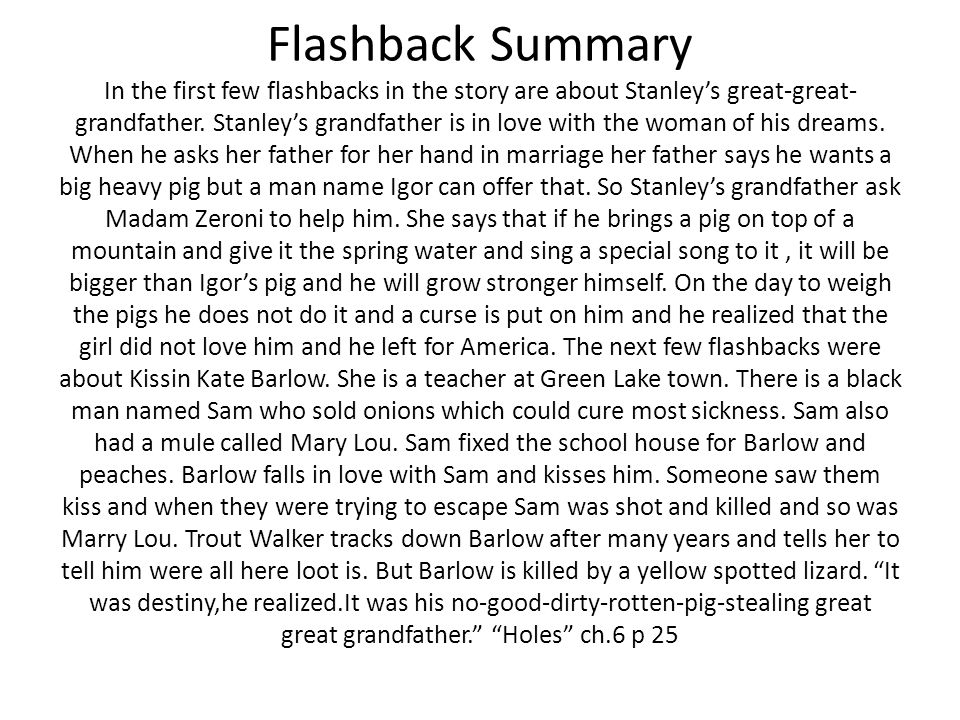 Flashback Summary In the first few flashbacks in the story are about Stanley's great-great- grandfather. Stanley's grandfather is in love with the wom