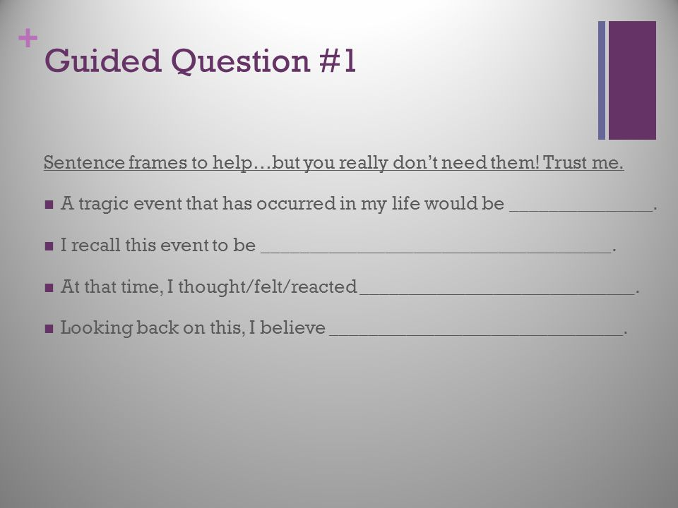 + Guided Question #1 Sentence frames to help…but you really don't need them! Trust me. A tragic event that has occurred in my life would be __________