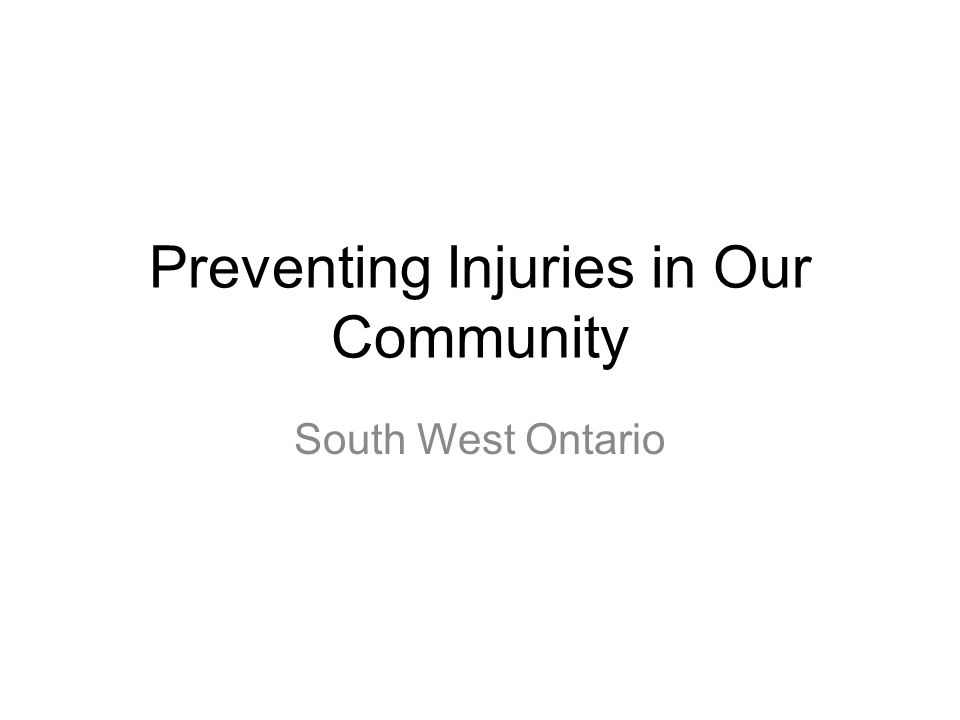 Preventing Injuries in Our Community South West Ontario