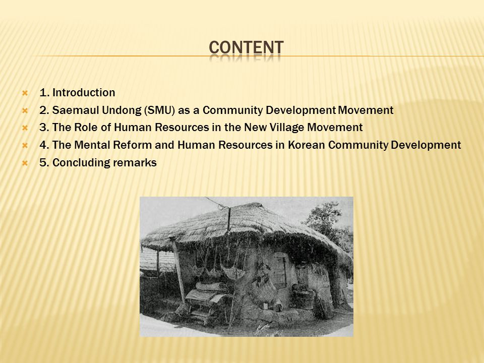  1. Introduction  2. Saemaul Undong (SMU) as a Community Development Movement  3. The Role of Human Resources in the New Village Movement  4. The