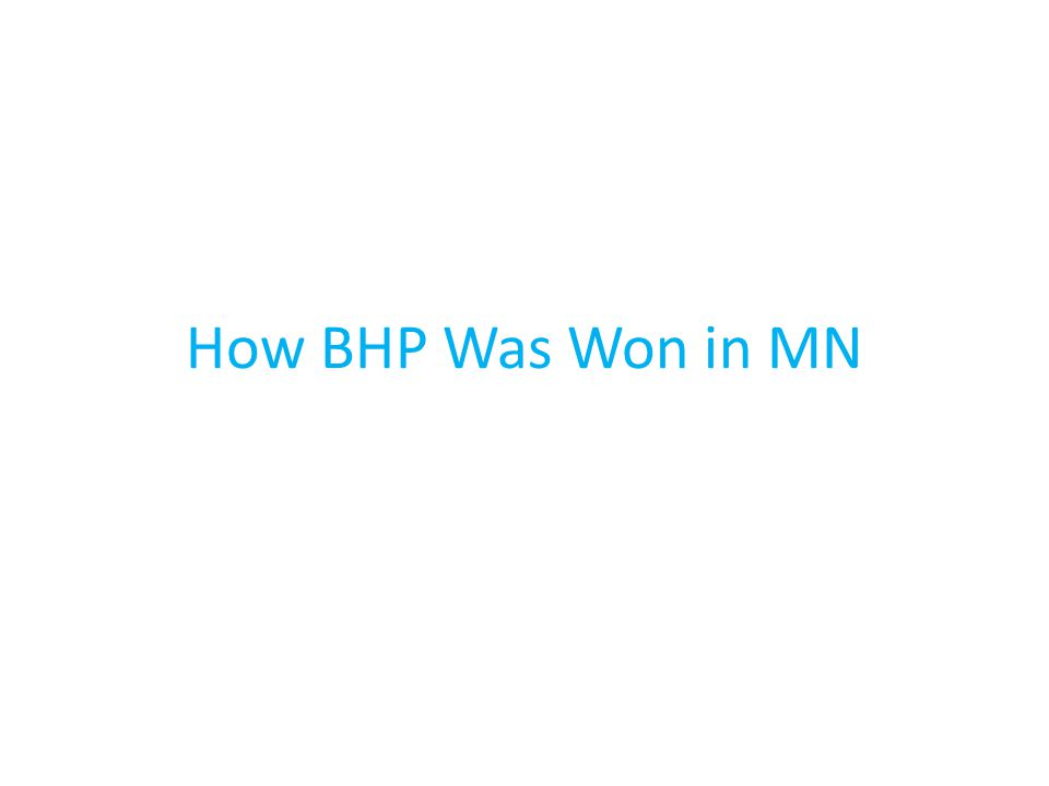 How BHP Was Won in MN