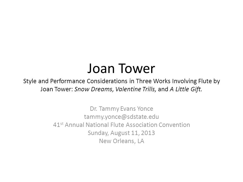 Joan Tower Style and Performance Considerations in Three Works Involving Flute by Joan Tower: Snow Dreams, Valentine Trills, and A Little Gift.