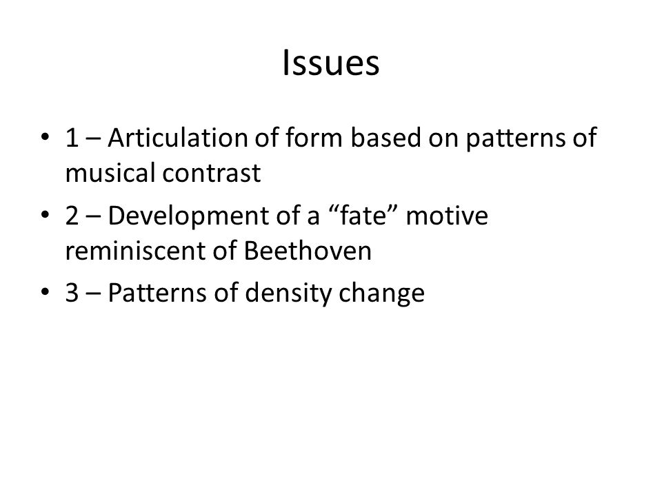 Issues 1 – Articulation of form based on patterns of musical contrast 2 – Development of a fate motive reminiscent of Beethoven 3 – Patterns of density change