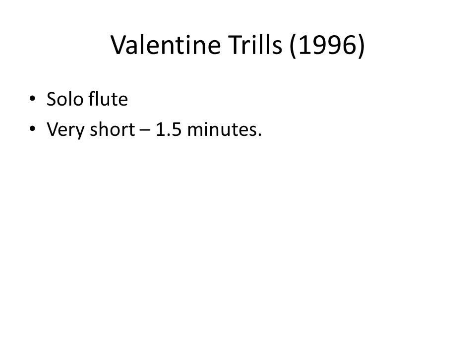 Valentine Trills (1996) Solo flute Very short – 1.5 minutes.