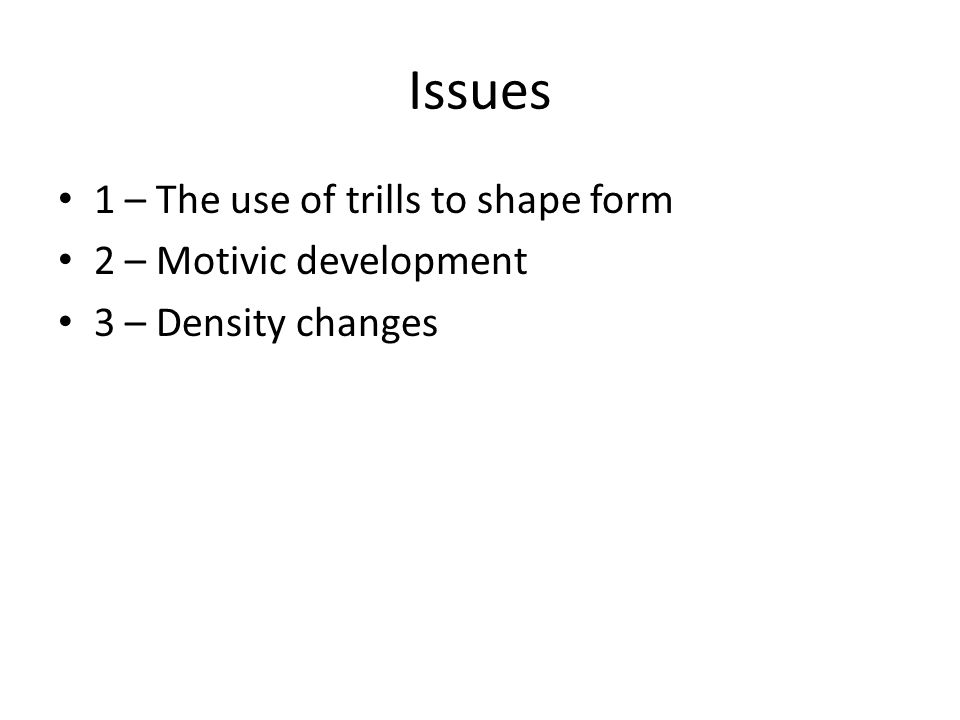 Issues 1 – The use of trills to shape form 2 – Motivic development 3 – Density changes