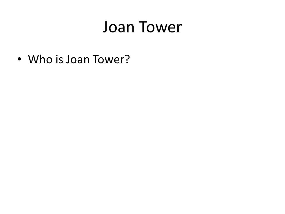 Joan Tower Who is Joan Tower?