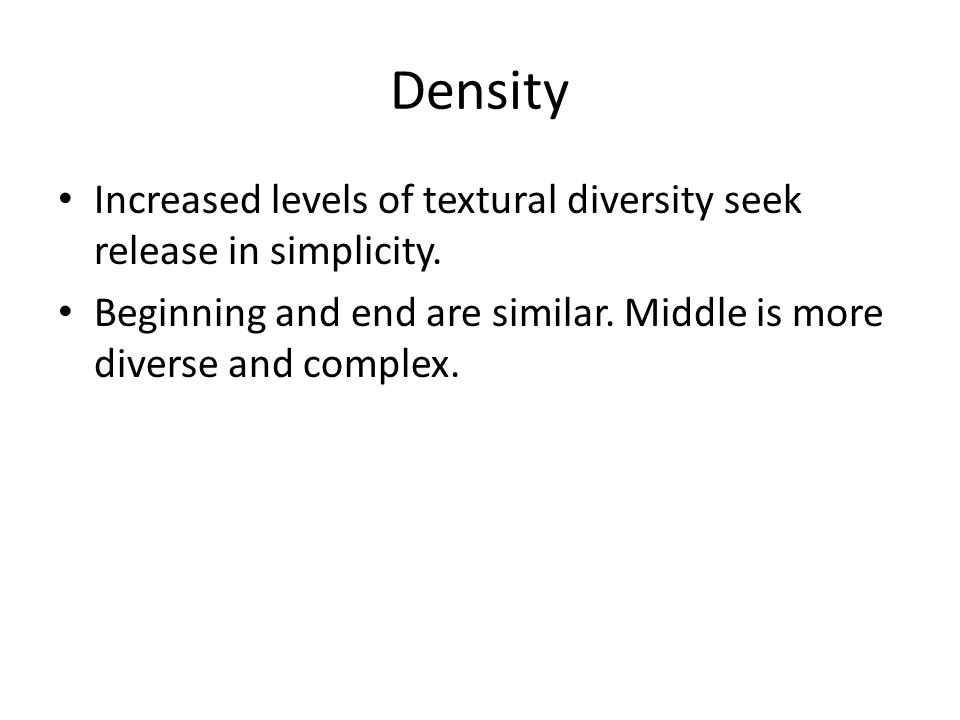 Density Increased levels of textural diversity seek release in simplicity.