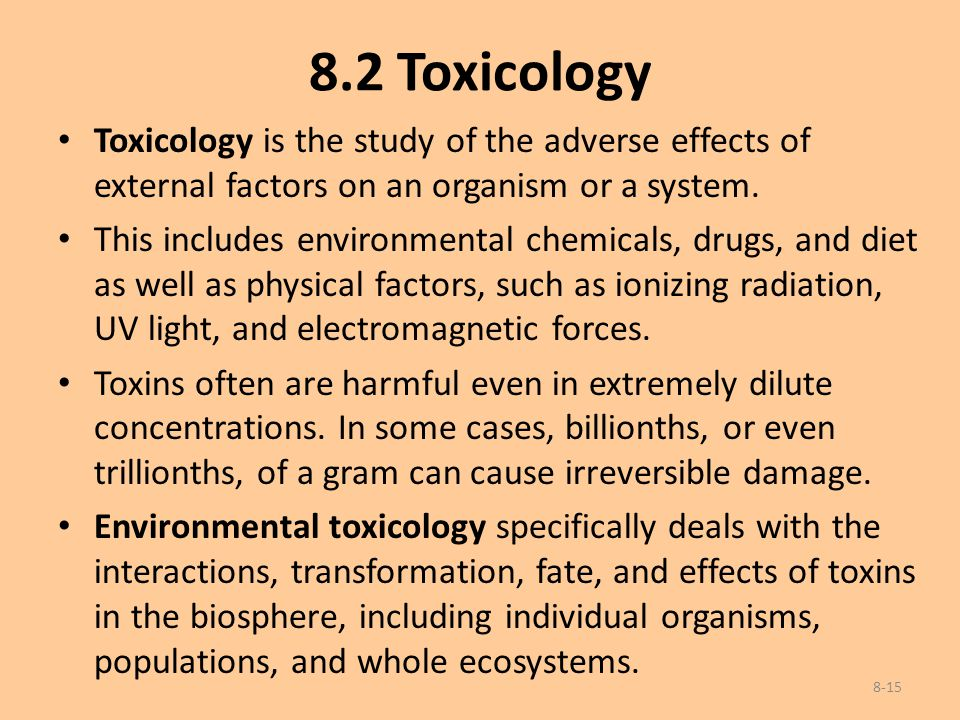 8.2 Toxicology Toxicology is the study of the adverse effects of external factors on an organism or a system. This includes environmental chemicals, d