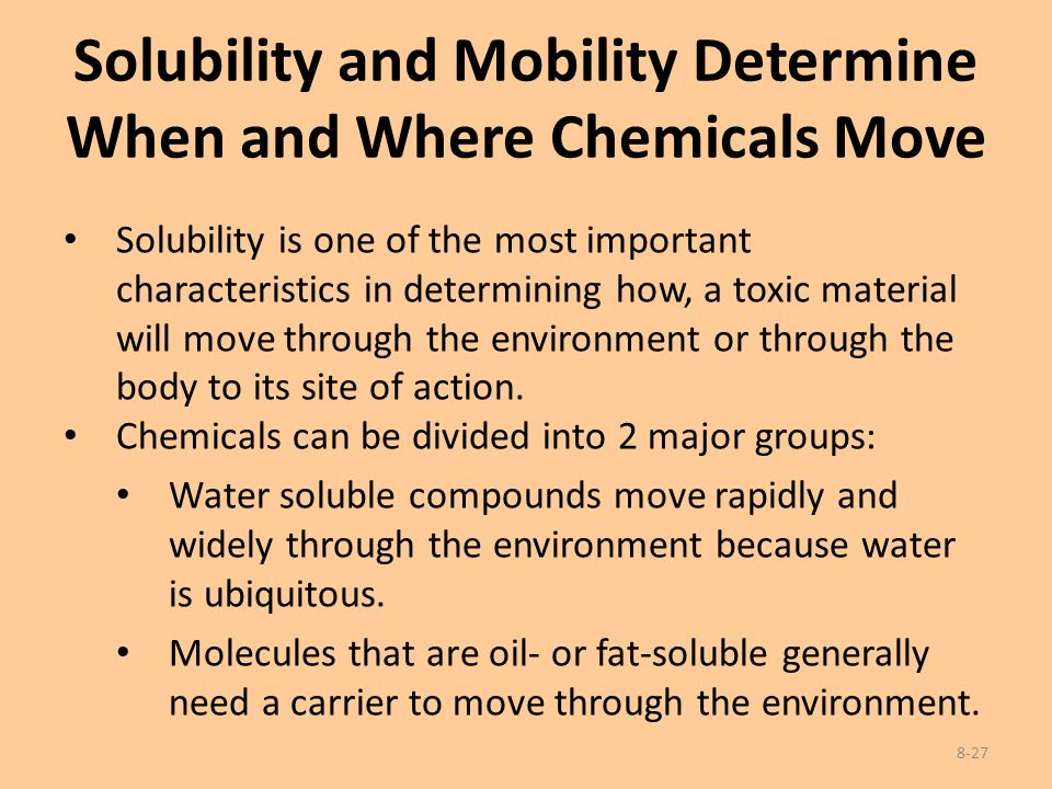 Solubility and Mobility Determine When and Where Chemicals Move Solubility is one of the most important characteristics in determining how, a toxic ma