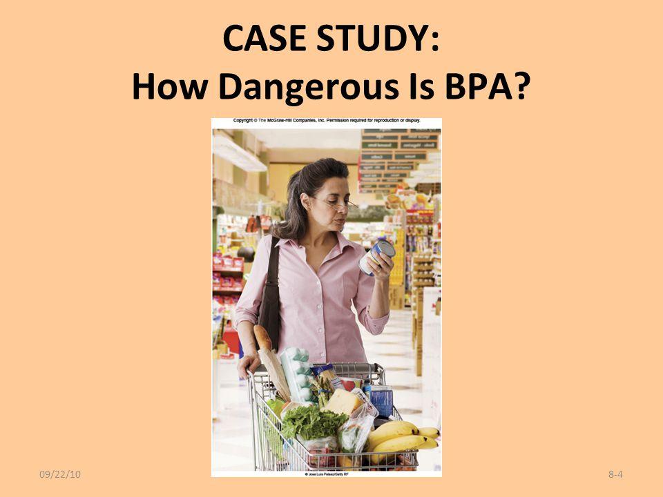 CASE STUDY: How Dangerous Is BPA? 09/22/10 8-4