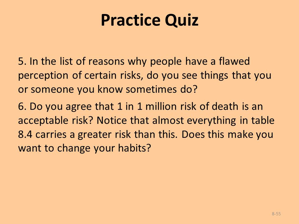 Practice Quiz 8-55 5. In the list of reasons why people have a flawed perception of certain risks, do you see things that you or someone you know some