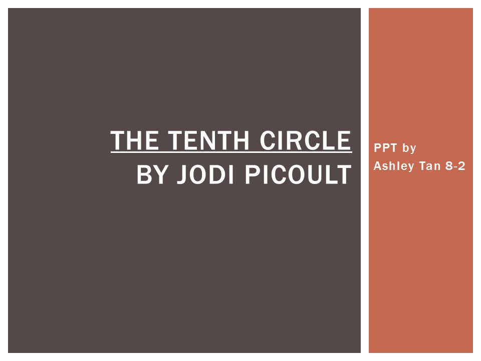 PPT by Ashley Tan 8-2 THE TENTH CIRCLE BY JODI PICOULT
