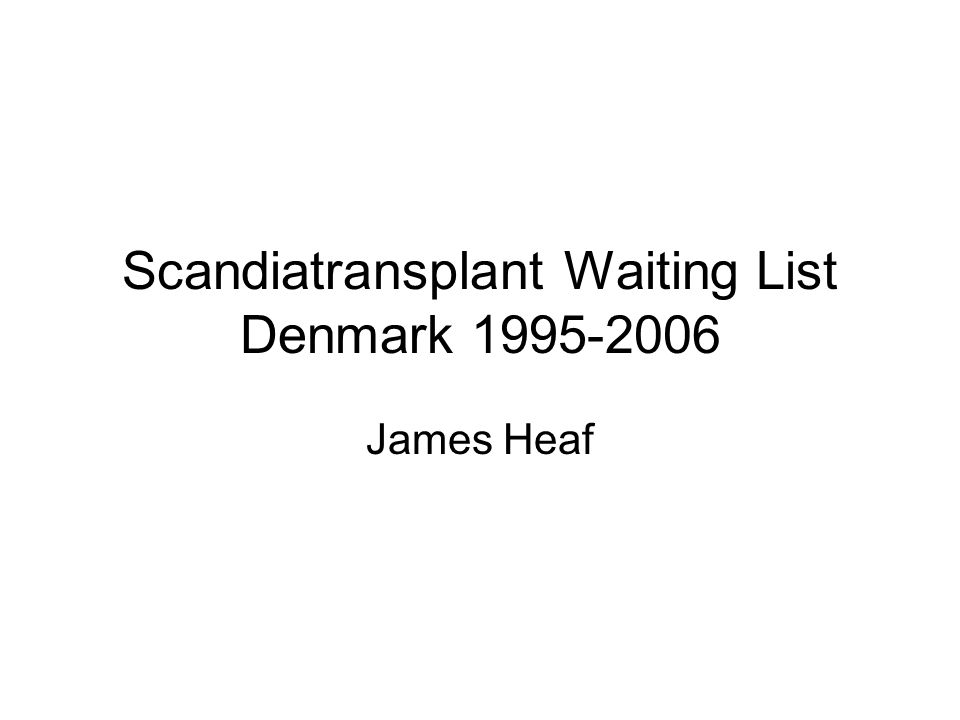 Scandiatransplant Waiting List Denmark 1995-2006 James Heaf