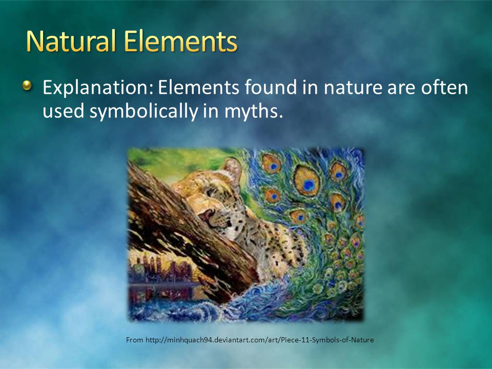 Explanation: Elements found in nature are often used symbolically in myths.