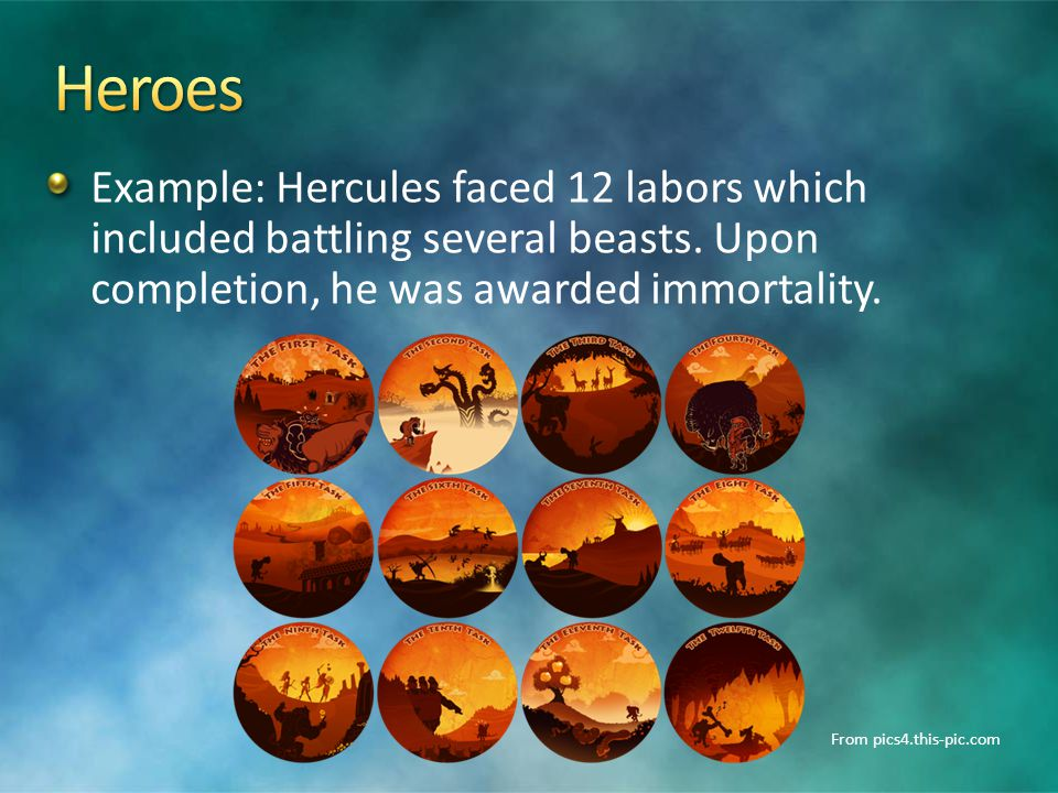 Example: Hercules faced 12 labors which included battling several beasts.