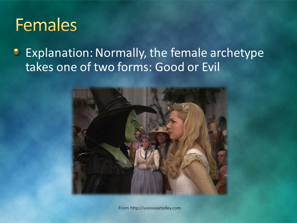 Explanation: Normally, the female archetype takes one of two forms: Good or Evil From http://wwwusatoday.com