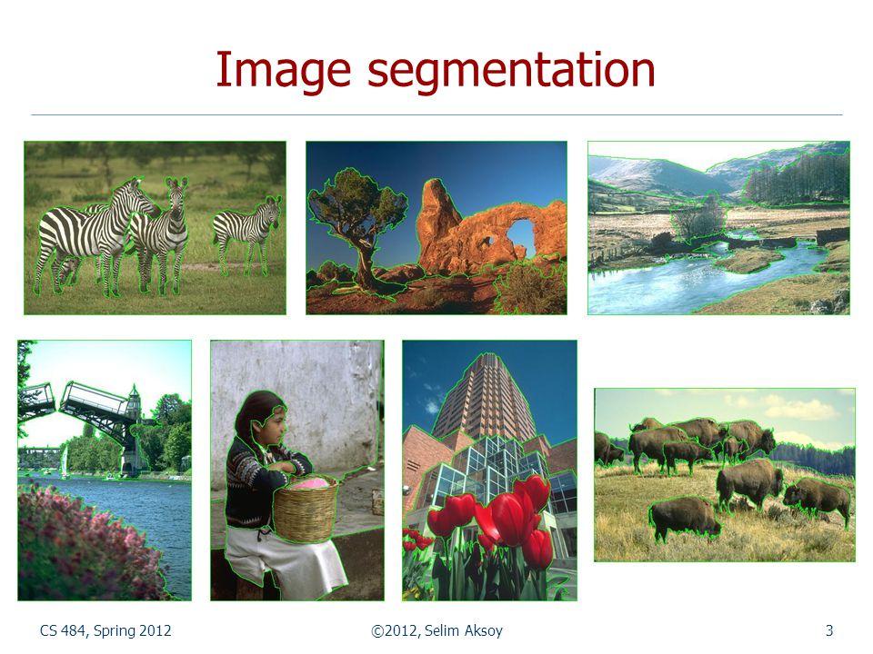 CS 484, Spring 2012©2012, Selim Aksoy4 Image segmentation