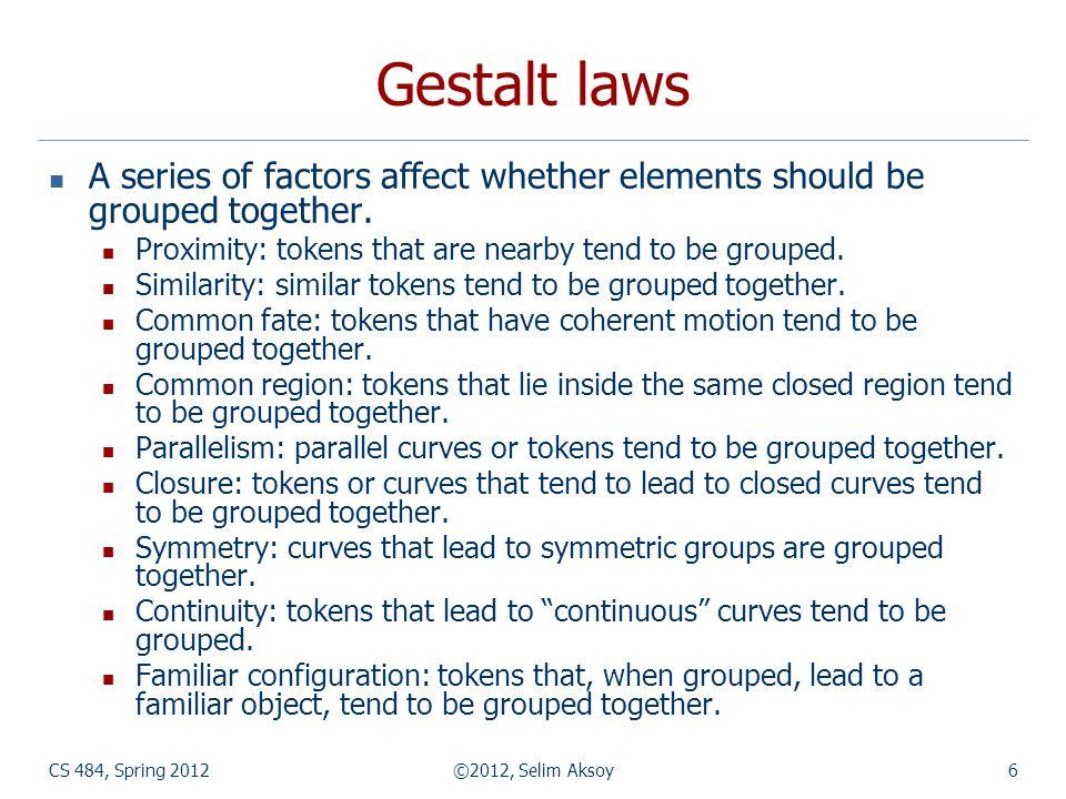CS 484, Spring 2012©2012, Selim Aksoy7 Gestalt laws